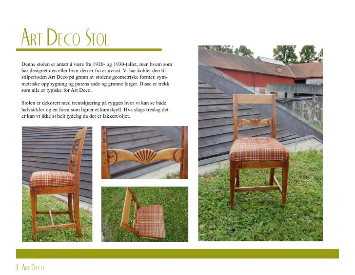 Art Deco Stol   Denne stolen er antatt å være fra 1920- og 1930-tallet, men hvem som   har designet den eller hvor den er ...