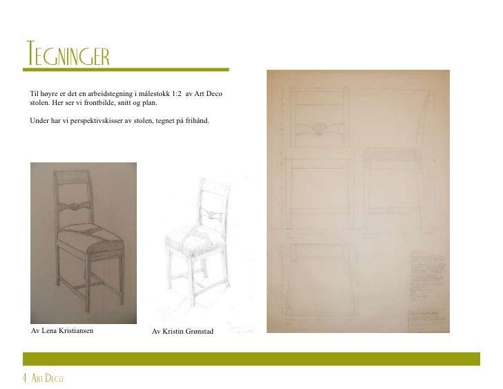 Tegninger  Til høyre er det en arbeidstegning i målestokk 1:2 av Art Deco  stolen. Her ser vi frontbilde, snitt og plan.  ...