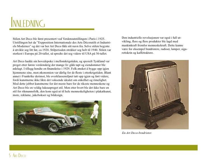 Innledning   Stilen Art Deco ble først presentert ved Verdensutstillingen i Paris i 1925.           Den industrielle revol...