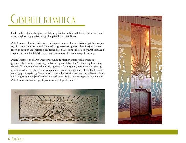 Generelle kjennetegn  Både møbler, klær, skulptur, arkitektur, plakater, industriell design, tekstiler, hånd-  verk, smykk...