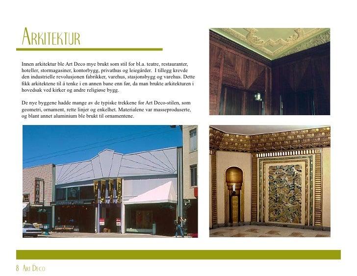 Arkitektur  Innen arkitektur ble Art Deco mye brukt som stil for bl.a. teatre, restauranter,  hoteller, stormagasiner, kon...