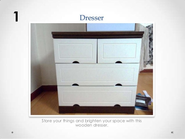 1                      Dresser    Store your things and brighten your space with this                      wooden dresser....