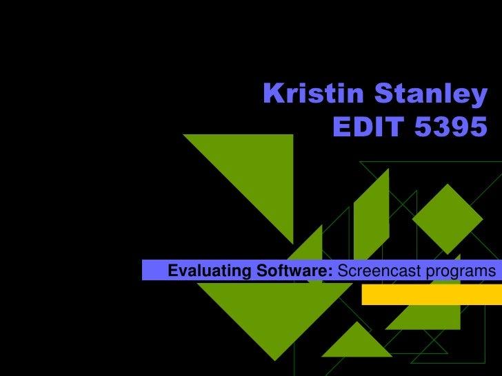 Kristin StanleyEDIT 5395<br />Evaluating Software: Screencast programs <br />