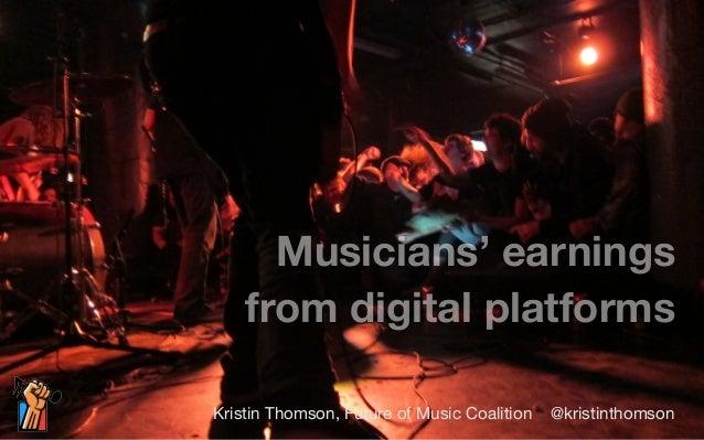 Musicians' earnings  from digital platforms  Kristin Thomson, Future of Music Coalition @kristinthomson