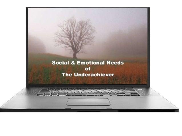 Social & Emotional NeedsofThe Underachiever
