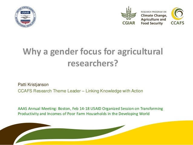 Why a gender focus for agricultural            researchers?Patti KristjansonCCAFS Research Theme Leader – Linking Knowledg...