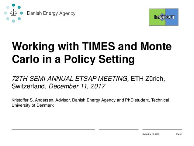 Working with TIMES and Monte Carlo in a Policy Setting 72TH SEMI-ANNUAL ETSAP MEETING, ETH Zürich, Switzerland, December 1...