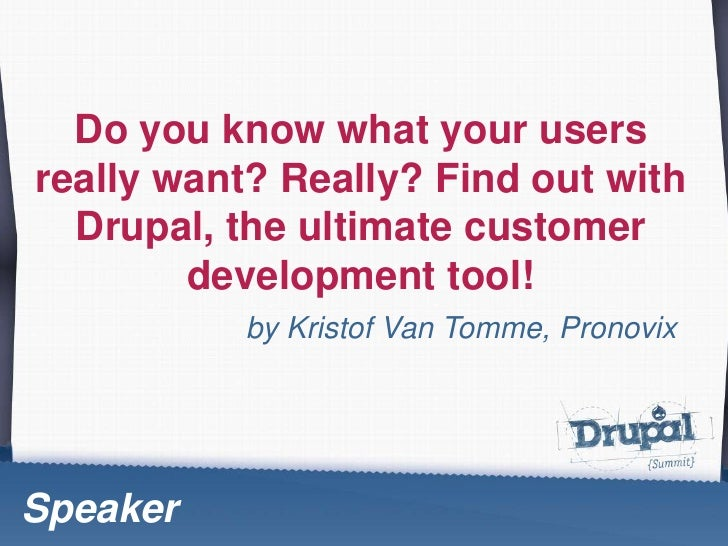 Do youknowwhat your usersreally want? Really? Find out withDrupal, the ultimatecustomerdevelopment tool!<br />byKristof Va...