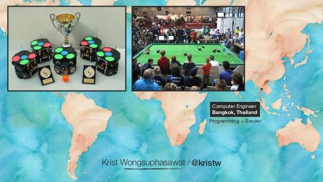 Computer Engineer  Bangkok, Thailand  Programming + Soccer  Krist Wongsuphasawat / @kristw