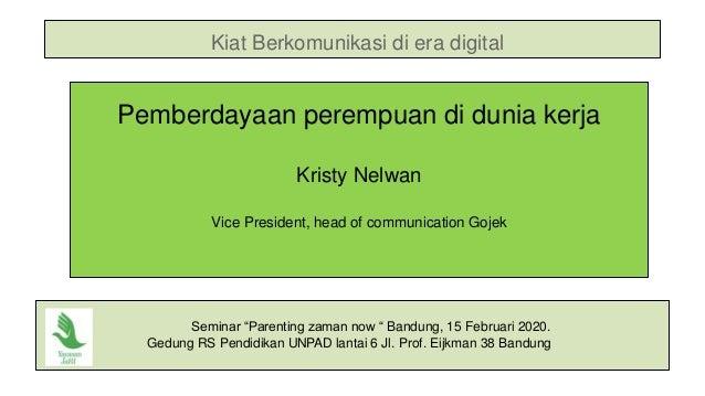 Kiat Berkomunikasi di era digital Pemberdayaan perempuan di dunia kerja Kristy Nelwan Vice President, head of communicatio...