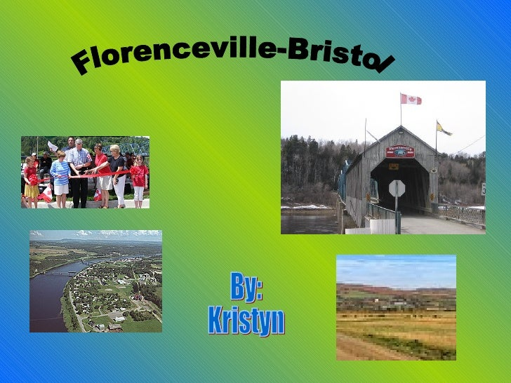 Florenceville-Bristol By: Kristyn