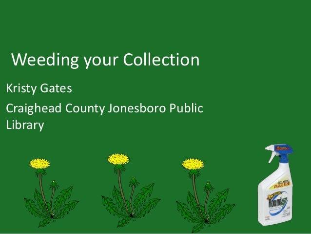 Weeding your Collection Kristy Gates Craighead County Jonesboro Public Library