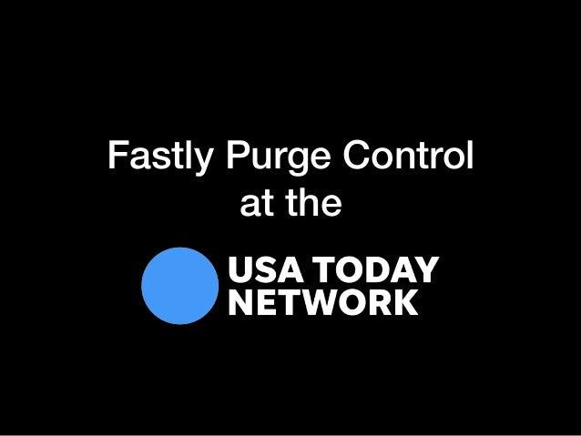 Altitude San Francisco 2018: Fastly Purge Control at the USA