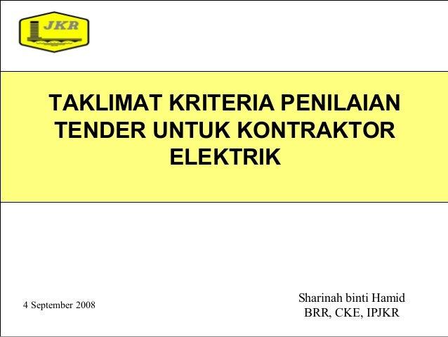 1 Sharinah binti Hamid BRR, CKE, IPJKR 4 September 2008 TAKLIMAT KRITERIA PENILAIAN TENDER UNTUK KONTRAKTOR ELEKTRIK