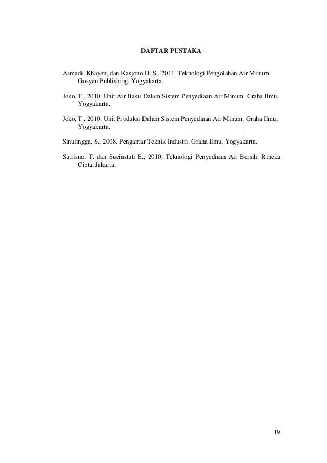 19 DAFTAR PUSTAKA Asmadi, Khayan, dan Kasjono H. S., 2011. Teknologi Pengolahan Air Minum. Gosyen Publishing. Yogyakarta. ...