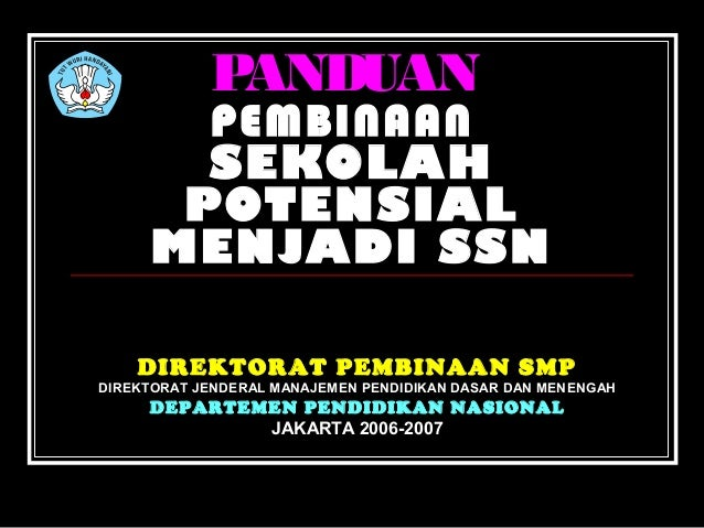 PANDUAN       PEMBINAAN       SEKOLAH      POTENSIAL     MENJADI SSN    DIREKTORAT PEMBINAAN SMPDIREKTORAT JENDERAL MANAJE...