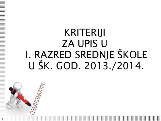 1KRITERIJIZA UPIS UI. RAZRED SREDNJE ŠKOLEU ŠK. GOD. 2013./2014.