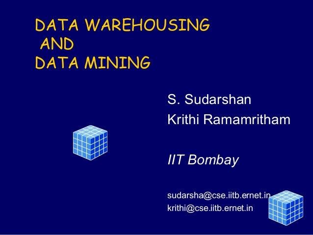 DATA WAREHOUSINGANDDATA MINING            S. Sudarshan            Krithi Ramamritham            IIT Bombay            suda...