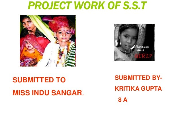 PROJECT WORK OF S.S.T SUBMITTED TO MISS INDU SANGAR. SUBMITTED BY- KRITIKA GUPTA 8 A