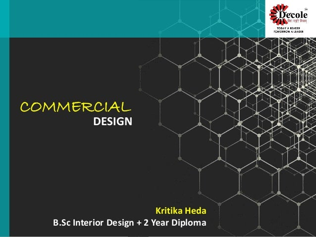 COMMERCIAL DESIGN Kritika Heda B.Sc Interior Design + 2 Year Diploma