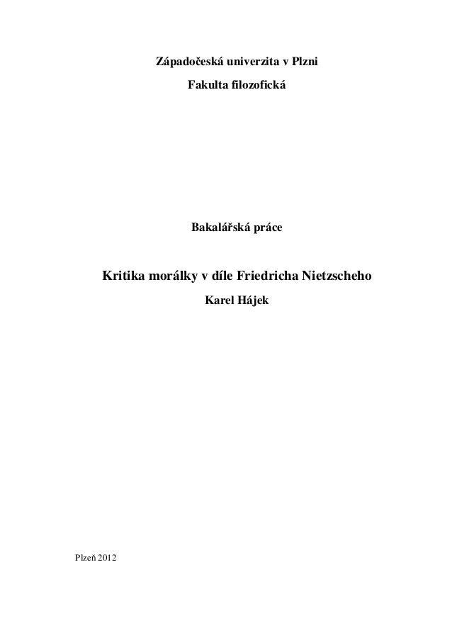 Západočeská univerzita v Plzni Fakulta filozofická  Bakalářská práce  Kritika morálky v díle Friedricha Nietzscheho Karel ...