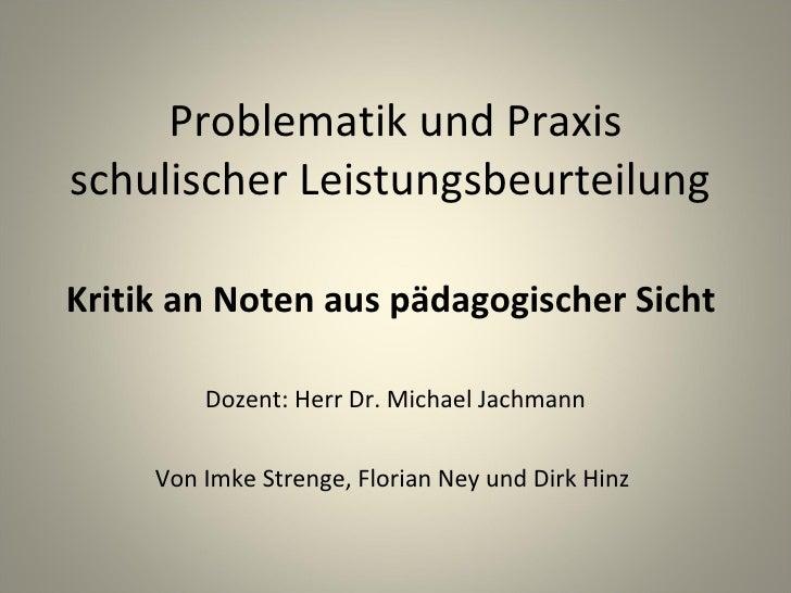 Problematik und Praxis schulischer Leistungsbeurteilung  Von Imke Strenge, Florian Ney und Dirk Hinz  Dozent: Herr Dr. Mic...