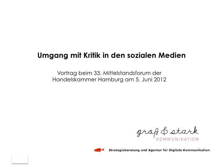Umgang mit Kritik in den sozialen Medien     Vortrag beim 33. Mittelstandsforum der    Handelskammer Hamburg am 5. Juni 2012