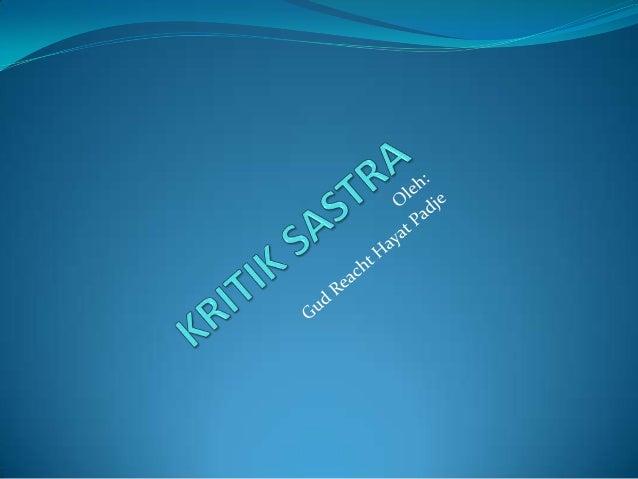 HAKEKAT KRITIK SASTRA Secara etimologis, kata kritik berasal dari bahasa  Yunani, yaitu dari kata krinein (menghakimi,  m...