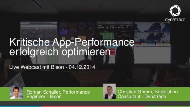 Kritische App-Performance  erfolgreich optimieren  Live Webcast mit Bison - 04.12.2014  Roman Schaller, Performance  Engin...