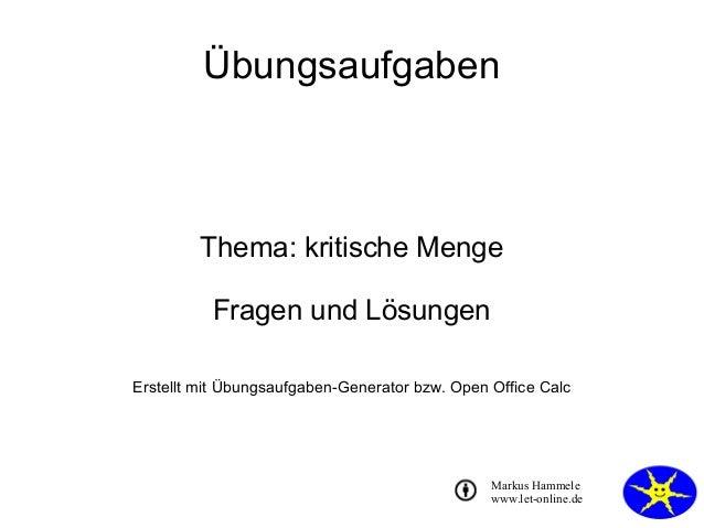 ÜbungsaufgabenThema: kritische MengeFragen und LösungenErstellt mit Übungsaufgaben-Generator bzw. Open Office CalcMarkus H...
