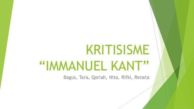 "KRITISISME""IMMANUEL KANT""Bagus, Tara, Qoriah, Nita, Rifki, Renata"