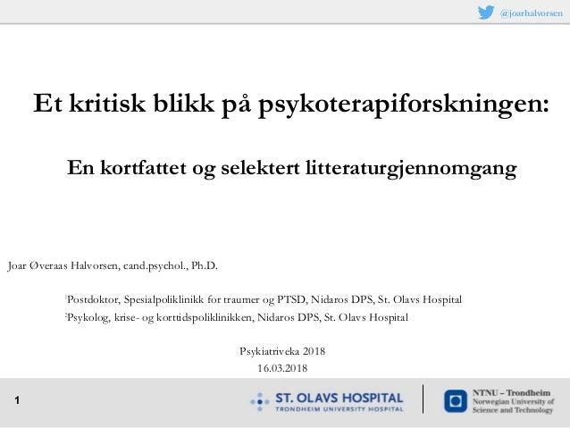 1 Joar Øveraas Halvorsen, cand.psychol., Ph.D. 1 Postdoktor, Spesialpoliklinikk for traumer og PTSD, Nidaros DPS, St. Olav...