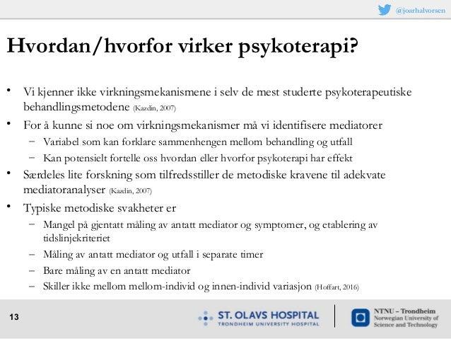 13 Hvordan/hvorfor virker psykoterapi? • Vi kjenner ikke virkningsmekanismene i selv de mest studerte psykoterapeutiske be...