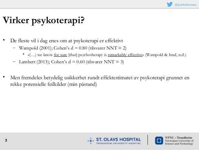 3 Virker psykoterapi? • De fleste vil i dag enes om at psykoterapi er effektivt – Wampold (2001); Cohen's d = 0.80 (tilsva...
