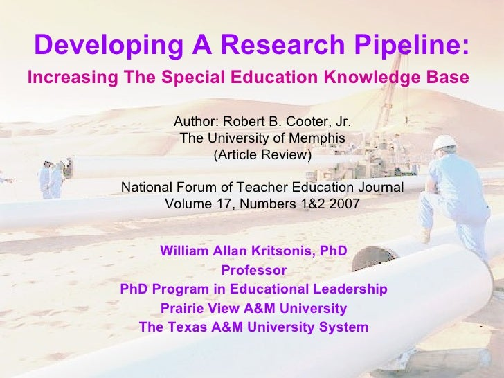 Developing A Research Pipeline: Increasing The Special Education Knowledge Base   William Allan Kritsonis, PhD Professor P...