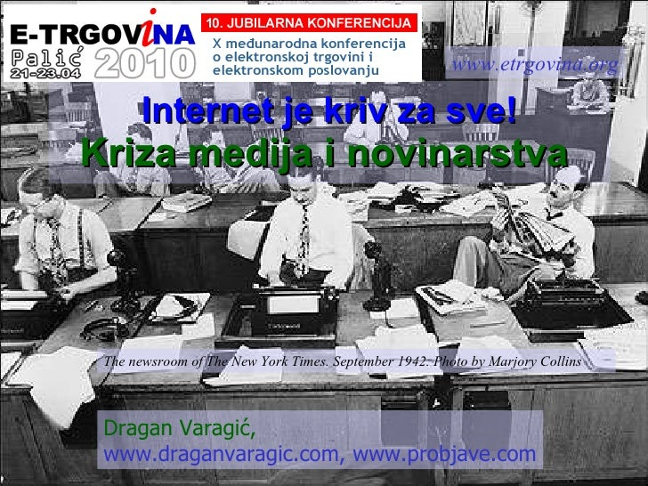 Internet je kriv za sve! Kriza medija i novinarstva   Dragan Varagi ć,   www.draganvaragic.com, www.probjave.com www.etrgo...