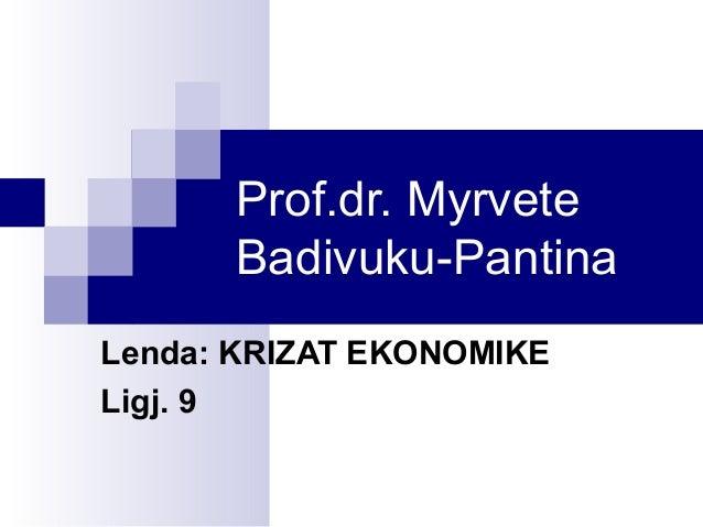 Prof.dr. Myrvete Badivuku-Pantina Lenda: KRIZAT EKONOMIKE Ligj. 9
