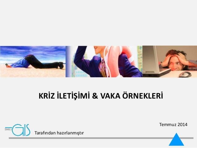 KRİZ İLETİŞİMİ & VAKA ÖRNEKLERİ Temmuz 2014 Tarafından hazırlanmıştır