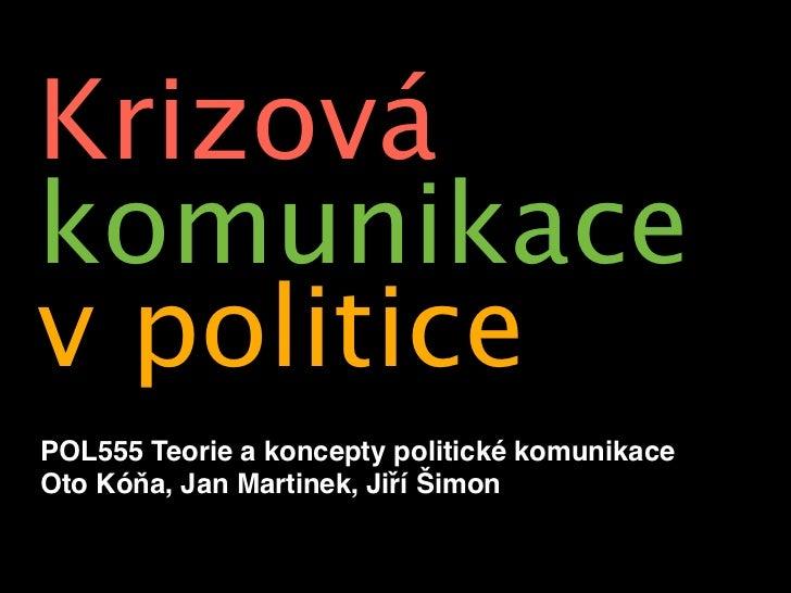 Krizovákomunikacev politicePOL555 Teorie a koncepty politické komunikaceOto Kóňa, Jan Martinek, Jiří Šimon