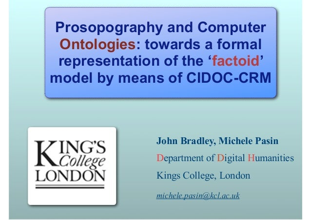 Prosopography and Computer Ontologies: towards a formal representation of the 'factoid'model by means of CIDOC-CRM        ...