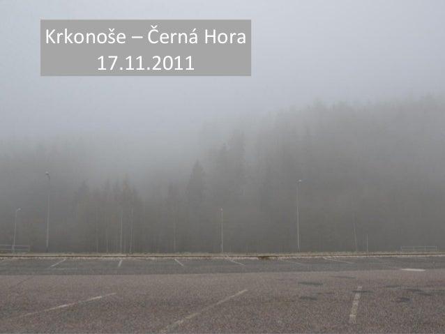 Krkonoše – Černá Hora 17.11.2011