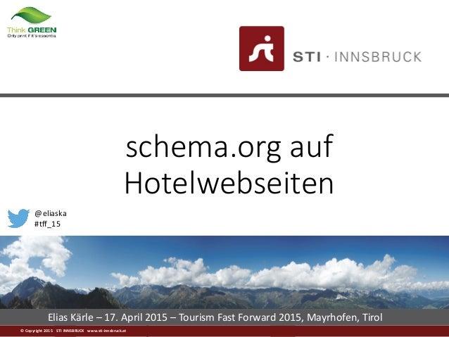 © Copyright 2015 STI INNSBRUCK www.sti-innsbruck.at Elias Kärle – 17. April 2015 – Tourism Fast Forward 2015, Mayrhofen, T...