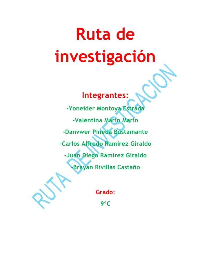 Ruta de investigación<br />Integrantes:<br />-Yoneider Montoya Estrada<br />-Valentina Marín Marín<br />-Danvwer Pineda Bu...