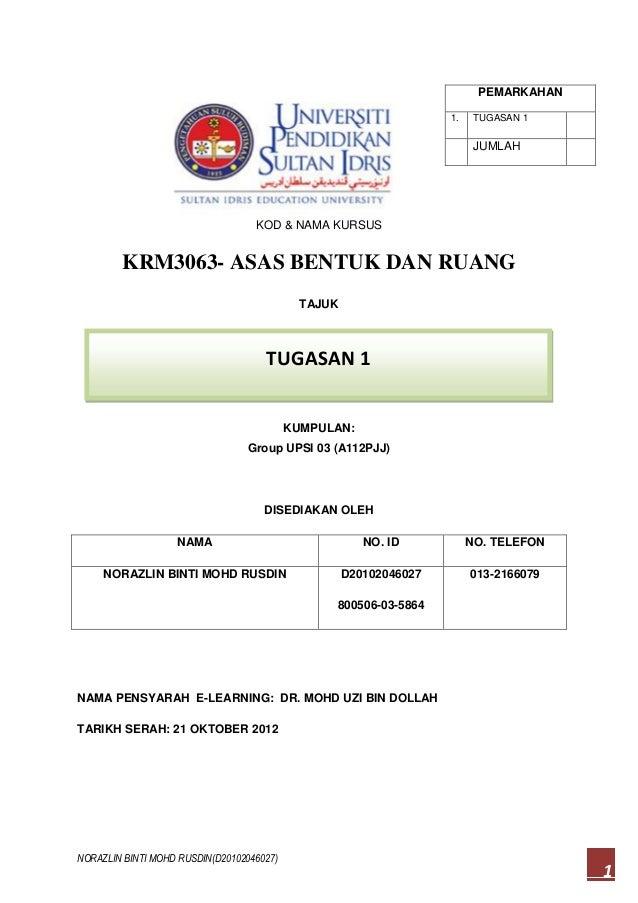 NORAZLIN BINTI MOHD RUSDIN(D20102046027) 1 RIS KOD & NAMA KURSUS KRM3063- ASAS BENTUK DAN RUANG TAJUK KUMPULAN: Group UPSI...