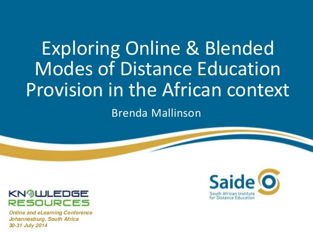 Exploring Online & Blended Modes of Distance Education Provision in the African context Brenda Mallinson Online and eLearn...