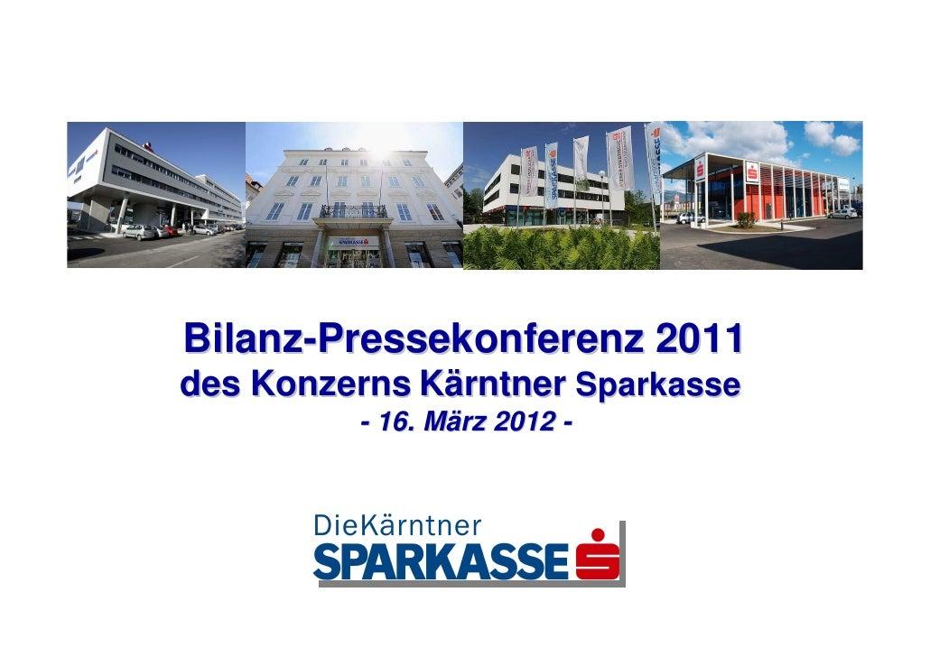 Bilanz-Pressekonferenz 2011des Konzerns Kärntner Sparkasse         - 16. März 2012 -