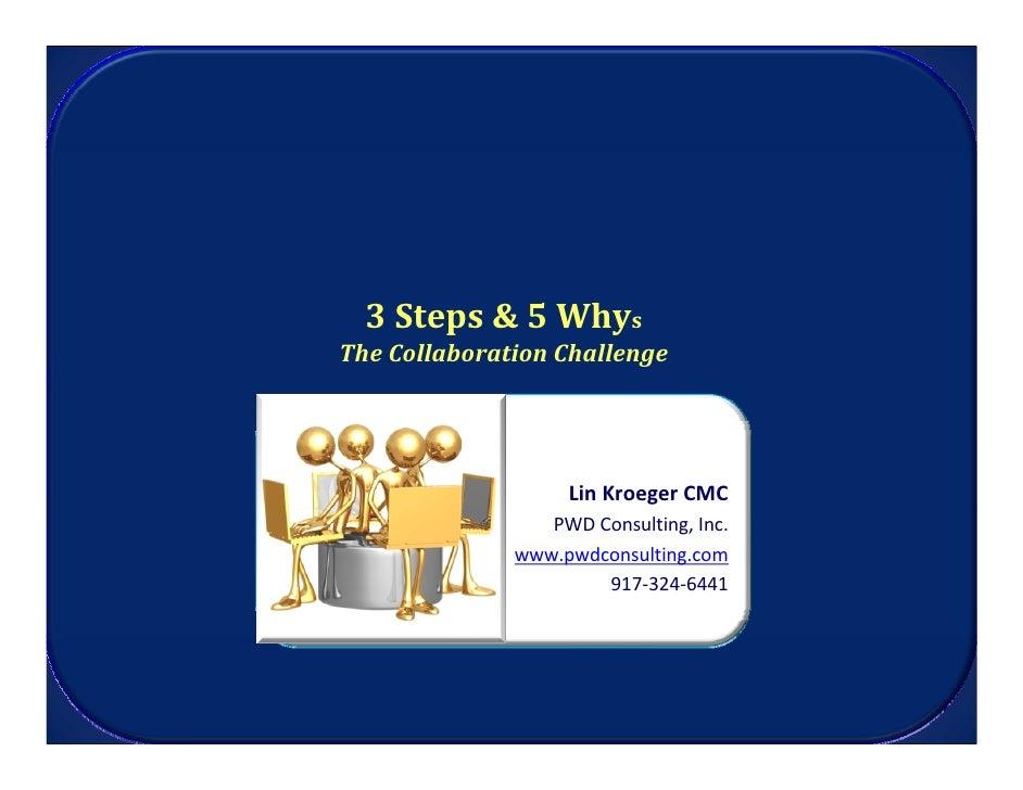 3Steps&5Whys  TheCollaborationChallenge                            LinKroegerCMC                          PWDCons...