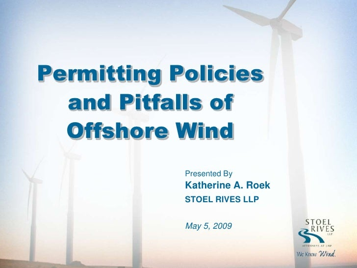 Permitting Policies   and Pitfalls of   Offshore Wind             Presented By             Katherine A. Roek             S...