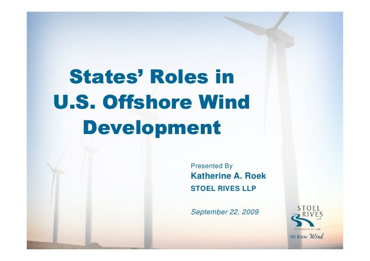 States' Roles in U.S. Offshore Wind   Development             Presented By             Katherine A. Roek             STOEL...