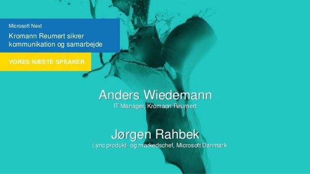 Microsoft Next  Kromann Reumert sikrer kommunikation og samarbejde VORES NÆSTE SPEAKER  Anders Wiedemann IT Manager, Kroma...